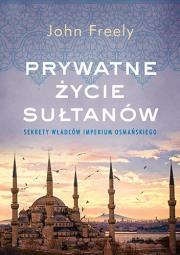 Prywatne zycie sultanow - Prywatne życie sułtanówJohn Freely