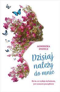 Dzisiaj nalezy do mnie 197x300 - Dzisiaj należy do mnie Agnieszka Dydycz