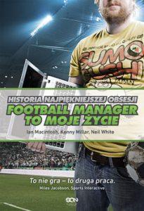 Football Manager 205x300 - Football Manager to moje życie Historia najpiękniejszej obsesjiNeil White Ian Macintosh Kenny Millar