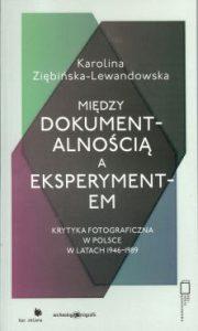 Miedzy dokumentalnoscia a eksperymentem 180x300 - Między dokumentalnością a eksperymentem Karolina Ziębińska-Lewandowska