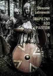 DRAPIEzNY RoD PIASToW - Drapieżny ród Piastów Sławomir Leśniewski