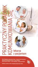 Praktyczny poradnik komunikowania sie lekarza z pacjentem - Praktyczny poradnik komunikowania się lekarza z pacjentem
