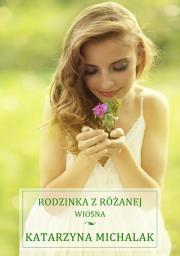 Rodzinka z Rozanej - Rodzinka z Różanej WiosnaKatarzyna Michalak