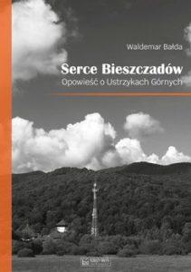 Serce Bieszczadow 211x300 - Serce Bieszczadów Opowieść o Ustrzykach GórnychWaldemar Bałda