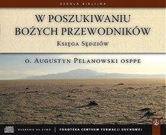 W poszukiwaniu Bozych przewodnikow - W poszukiwaniu Bożych przewodników Księga sędziów Augustyn Pelanowski