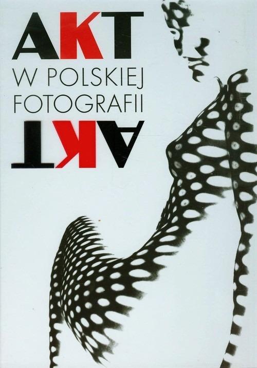 Akt w polskiej fotografii - Akt w polskiej fotografiiJerzy Piątek