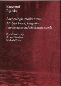 Archeologia modernizmu - Archeologia modernizmu Krzysztof Pijarski