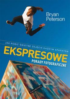 Ekspresowe porady fotograficzne - Ekspresowe porady fotograficzneBryan Peterson