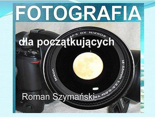 Fotografia dla poczatkujacych Roman Szymanski - Fotografia dla początkujących Roman Szymański