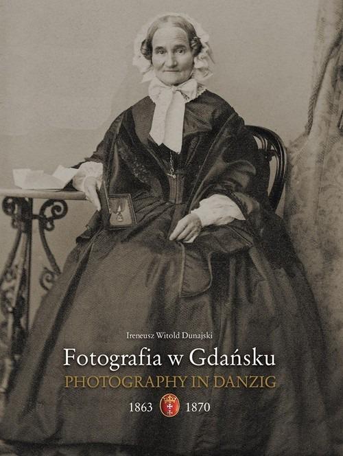 Fotografia w Gdansku 1863 1867 - Fotografia w Gdańsku 1863-1867Ireneusz Dunajski