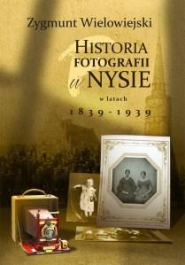 Historia fotografii w Nysie w latach - Historia fotografii w Nysie w latach 1839-1939Zygmunt Wielowiejski