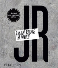 JR Can Art Change the World - JR Can Art Change the World