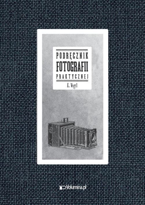Podrecznik fotografii praktycznej - Podręcznik fotografii praktycznejE Vogel