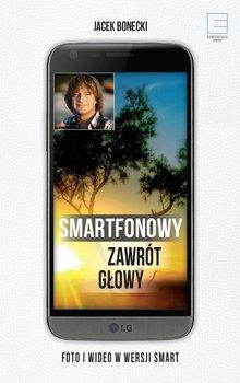 Smartfonowy zawrot glowy - Smartfonowy zawrót głowy Jacek Bonecki