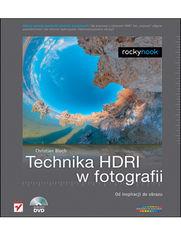 Technika HDRI w fotografii Od inspiracji do obrazu Christian Bloch - Technika HDRI w fotografii Od inspiracji do obrazu Christian Bloch