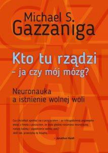 Kto tu rzadzi – ja czy moj mozg 213x300 - Kto tu rządzi - ja czy mój mózg Michael S Gazzaniga