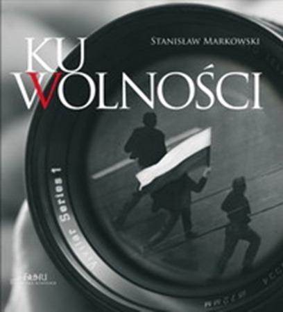 Ku wolnosci Album Stanislaw Markowski - Ku wolności Album Stanisław Markowski