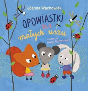 Opowiastki dla malych uszu 292x300 - Opowiastki dla małych uszuJoanna Wachowiak