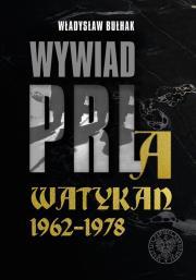 Wywiad PRL a Watykan - Wywiad PRL a Watykan 1962-1978 Władysław Bułhak