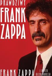 Prawdziwy Frank Zappa - Prawdziwy Frank Zappa Frank Zappa Peter Occhiogrosso