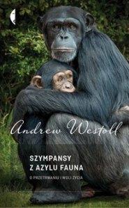 Szympansy z azylu Fauna - Szympansy z azylu Fauna Andrew Westoll