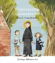 pobrane - Święta Faustyna i miłosierdzie Boże Ewa K Czaczkowska