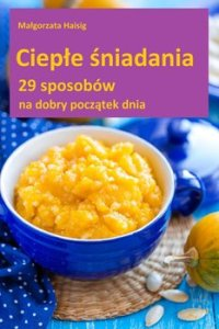 Cieple sniadania - Ciepłe śniadaniaMałgorzata Haisig