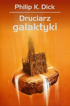 Druciarz Galaktyki - Druciarz galaktykiPhilip K Dick