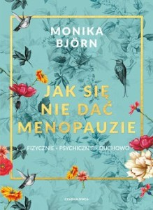 Jak sie nie dac menopauzie - Jak się nie dać menopauzieMonika Björn