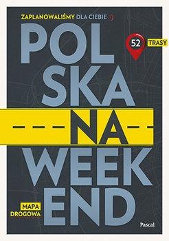 Polska na weekend Przewodnik mapa drogowa - Polska na weekend Przewodnik + mapa drogowa