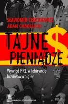 TAJNE PIENIĄDZE - TAJNE PIENIĄDZE Wywiad PRL w labiryncie biznesowych gier Sławomir CenckiewiczSławomir Cenckiewicz