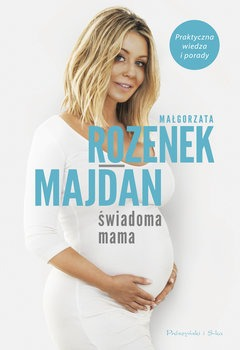 swiadoma mama - Świadoma mamaMałgorzata Rozenek-Majdan