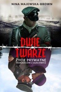 Dwie twarze - Dwie twarze Życie prywatne morderców z AuschwitzNina Majewska-Brown
