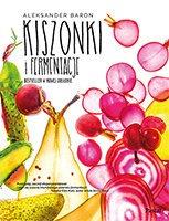 Kiszonki i fermentacje - Kiszonki i fermentacje Bestseller w nowej odsłonieAleksander Baron