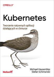 Kubernetes - Kubernetes Tworzenie natywnych aplikacji działających w chmurzeMichael Hausenblas Stefan Schimanski