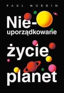 Nieuporzadkowane zycie planet - Nieuporządkowane życie planetPaul Murdin