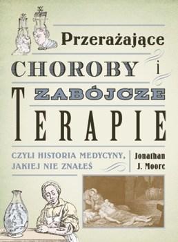 Przerazajace choroby i zabojcze terapie - Przerażające choroby i zabójcze terapieJonathan J Moore