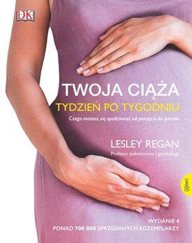 Twoja ciaza - Twoja ciąża Tydzień po tygodniu Czego możesz się spodziewać od poczęcia do poroduRegan Lesley
