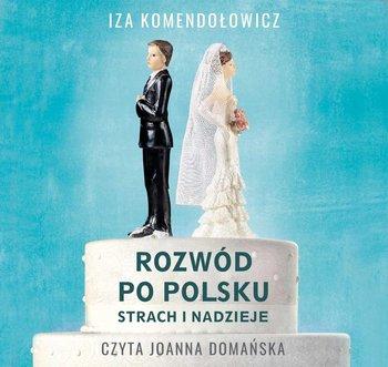 Rozwod po polsku - Rozwód po polsku Strach i nadziejeIza Komendołowicz