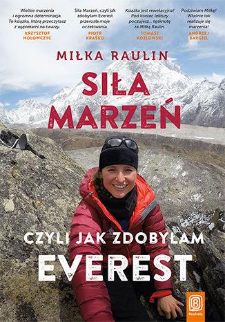 Sila Marzen czyli jak zdobylam Everest - Siła marzeń czyli jak zdobyłam EverestMiłka Raulin