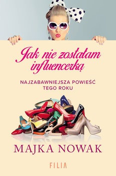 Jak nie zostalam influencerka - Jak nie zostałam influencerkąMajka Nowak