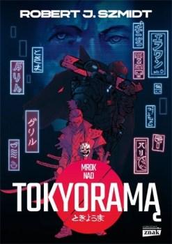 Mrok nad Tokyorama - Mrok nad TokyoramąRobert J Szmidt