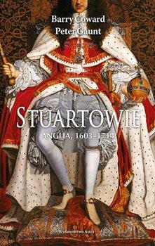 Stuartowie - Stuartowie Anglia 1603-1714Barry Coward Peter Gaunt