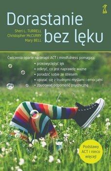 Dorastanie bez leku - Dorastanie bez lęku Ćwiczenia oparte na terapii ACT i mindfulnessChristopher McCurry Sheri L Turrell Mary Bell