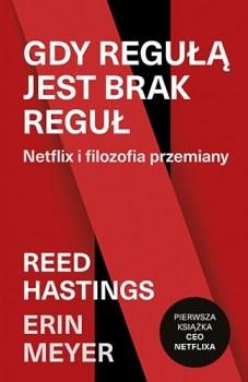Gdy regula jest brak regul - Gdy regułą jest brak reguł Netflix i filozofia przemianyErin Meyer Reed Hastings