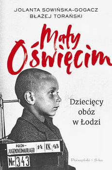 Maly Oswiecim - Mały Oświęcim Dziecięcy obóz w ŁodziJolanta Sowińska-Gogacz Błażej Torański