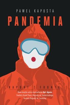 Pandemia. Raport z frontu - Pandemia Raport z frontuPaweł Kapusta