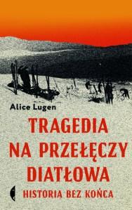 TRAGEDIA NA PRZEleCZY DIATlOWA - Tragedia na Przełęczy DiatłowaAlice Lugen