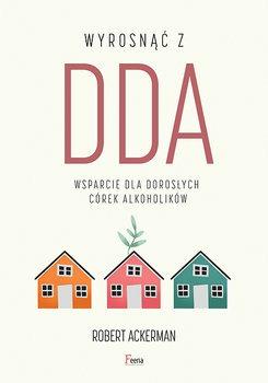 Wyrosnac z DDA - Wyrosnąć z DDARobert J Ackerman