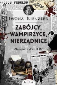 Zabojcy wampirzyce nierzadnice - Zabójcy wampirzyce nierządnice Zbrodnie i afery II RPIwona Kienzler